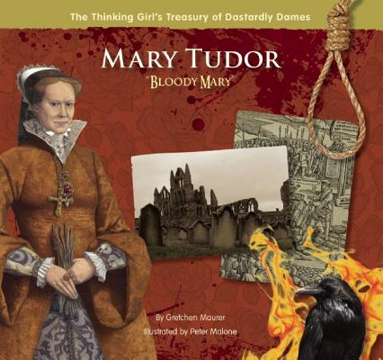Mary Tudor 'Bloody Mary' By Maurer, Gretchen/ Malone, Peter (ILT)